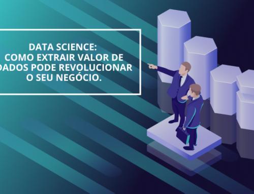 Data Science: como extrair valor de dados pode revolucionar o seu negócio